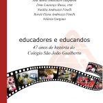 Educadores e educandos - 47 anos de história do Colégio São João Gualberto