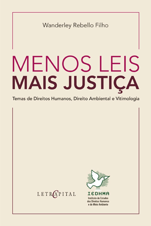 Menos leis mais justiça - Temas de direitos humanos, direito ambiental e vitimologia