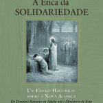 A Ética da Solidariedade - Um ensaio histórico sobre a nova aliança