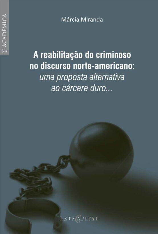 A reabilitação do criminoso no discurso norte-americano: uma proposta alternativa ao cárcere duro...
