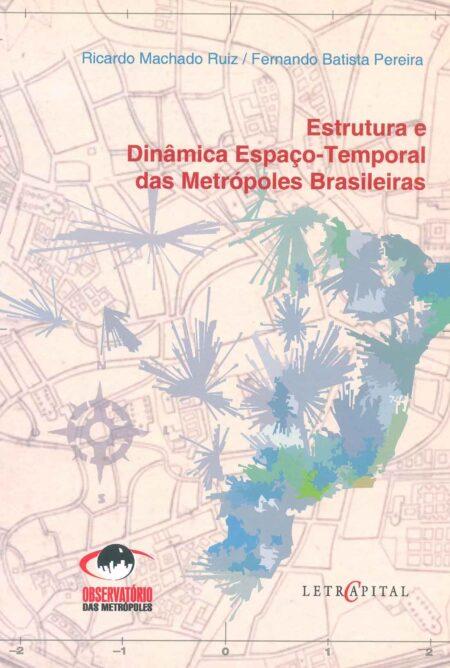 Estrutura e Dinâmica Espaço -Temporal das Metrópoles Brasileiras