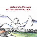 CARTOGRAFIA MUSICAL: RIO DE JANEIRO 450 ANOS