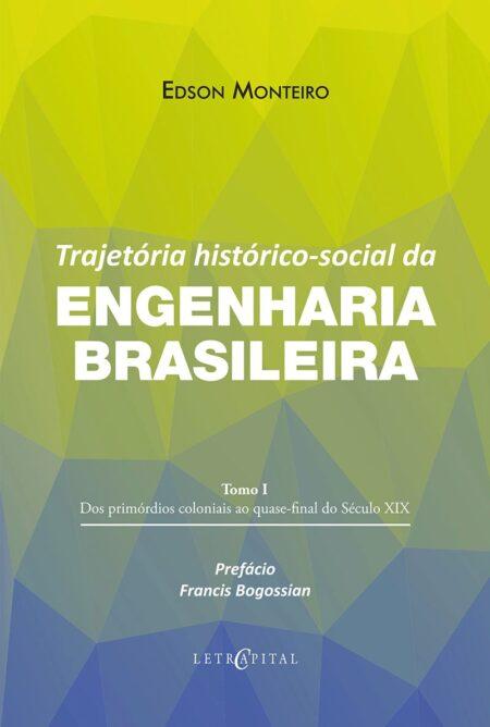 Trajetória histórico-social da Engenharia Brasileira Tomo I