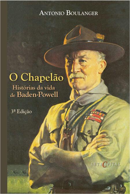 O Chapelão Histórias da vida de Baden-Powell