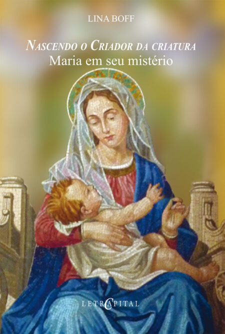 Nascendo o Criador da criatura Maria em seu mistério