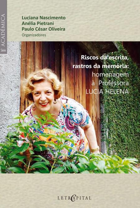 Riscos da escrita, rastros da memória: homenagem à Professora Lucia Helena