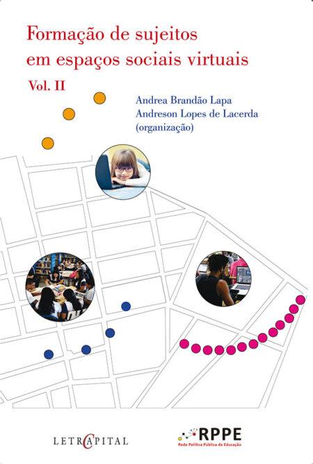 Formação de Sujeitos em Espaços Sociais Virtuais Vol. II