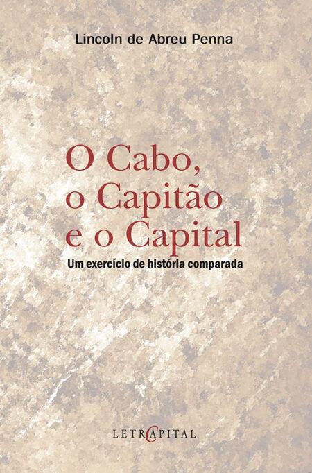 O Cabo, o Capitão e o Capital Um exercício de história comparada