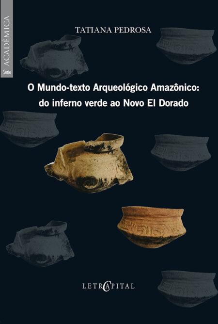 O mundo texto arqueológico amazônico: Do inferno verde ao novo El Dorado