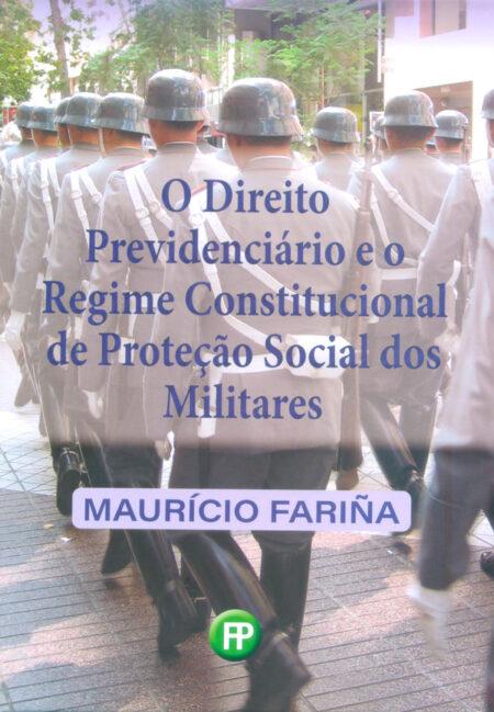 Direito Previdenciário e o Regime Constitucional de Proteção Social dos Militares