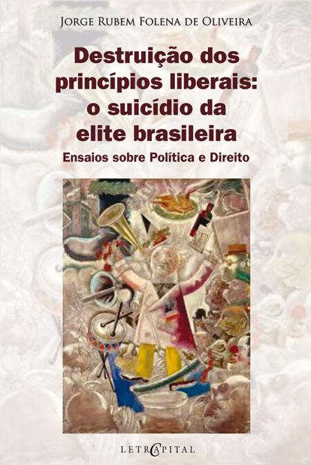 Destruição dos princípios liberais: O suicídio da elite brasileira