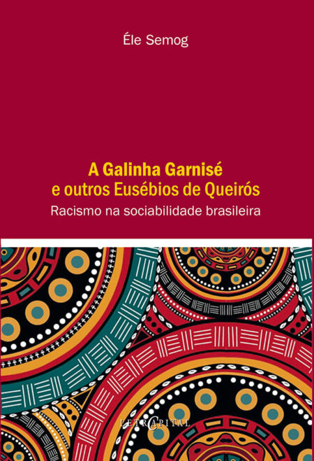 A Galinha Garnisé e outros Eusébios de Queirós: Racismo na sociabilidade brasileira