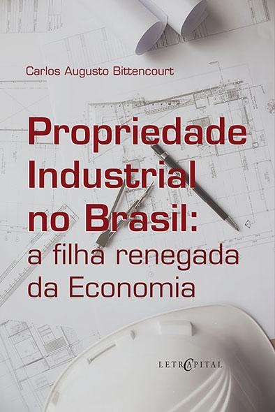 Propriedade Industrial no Brasil: a filha renegada da Economia