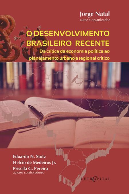 O DESENVOLVIMENTO BRASILEIRO RECENTE: Da crítica da economia política ao planejamento urbano e regional crítico