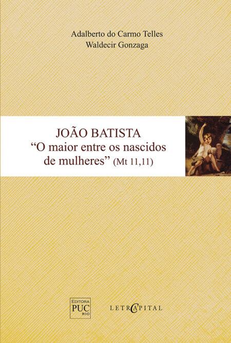 """João Batista """"O maior entre os nascidos de mulheres"""" (Mt 11,11)"""