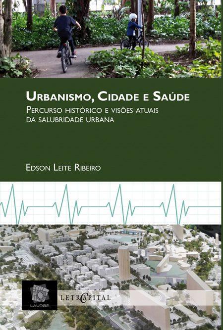 Urbanismo, Cidade e Saúde Percurso histórico e visões atuais da salubridade urbana